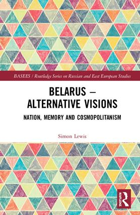Belarus - Alternative Visions: Nation, Memory and Cosmopolitanism book cover