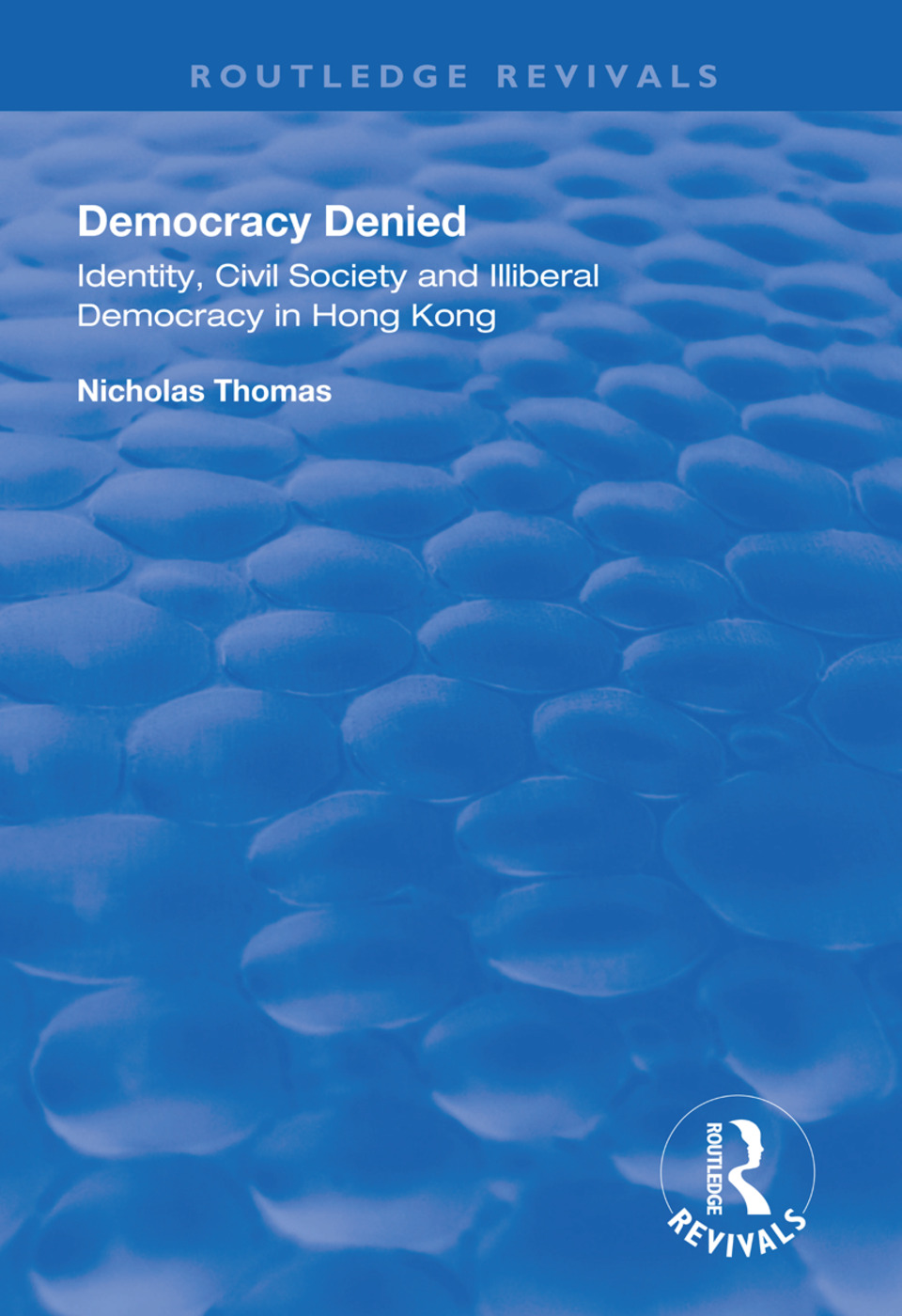 Democracy Denied: Identity, Civil Society and Illiberal Democracy in Hong Kong book cover