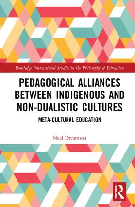 Pedagogical Alliances between Indigenous and Non-Dualistic Cultures: Meta-Cultural Education, 1st Edition (Hardback) book cover