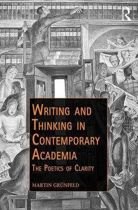Writing and Thinking in Contemporary Academia: The Poetics of Clarity book cover