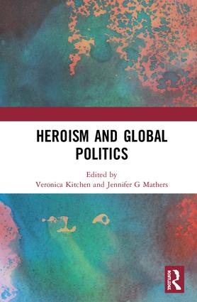 Heroism and Global Politics: 1st Edition (Hardback) book cover