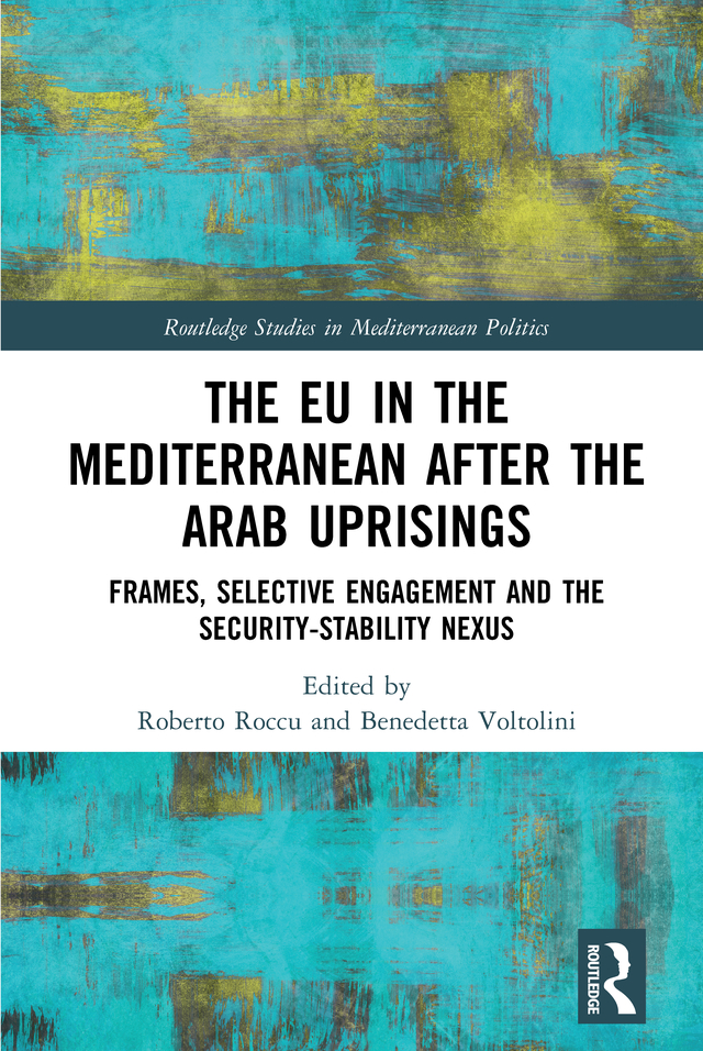 The EU in the Mediterranean after the Arab Uprisings: Frames, Selective Engagement and the Security-Stability Nexus book cover