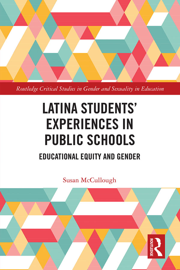 Latina Students' Experiences in Public Schools: Educational Equity and Gender, 1st Edition (e-Book) book cover