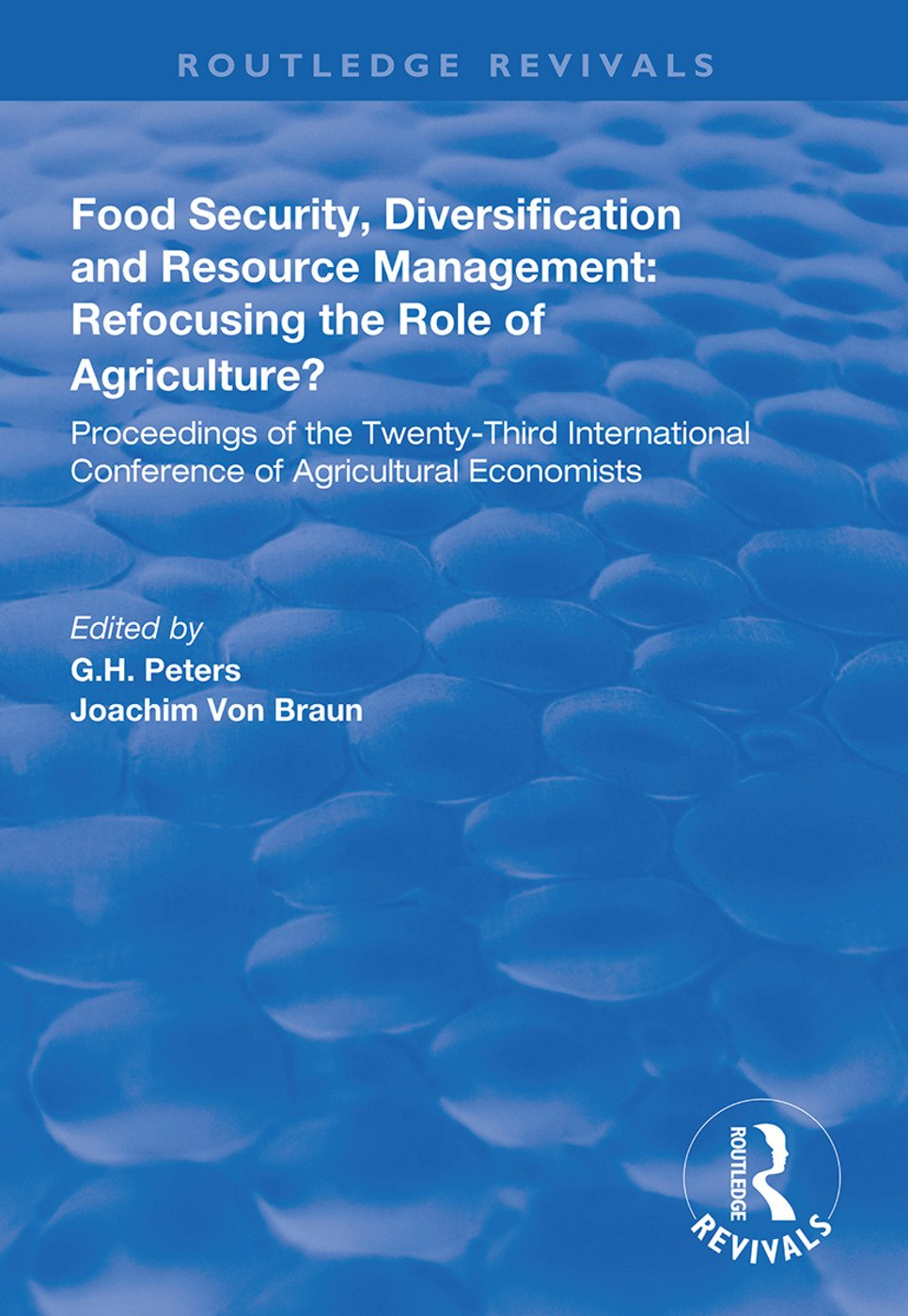 Food Security, Diversification and Resource Management: Refocusing the Role of Agriculture?: Proceedings of the Twenty-Third International Conference of Agricultural Economists book cover