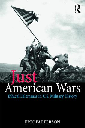 Just American Wars: Ethical Dilemmas in U.S. Military History book cover