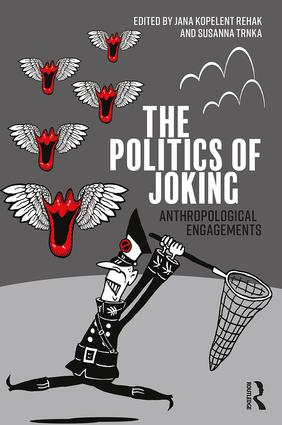 The Politics of Joking: Anthropological Engagements book cover