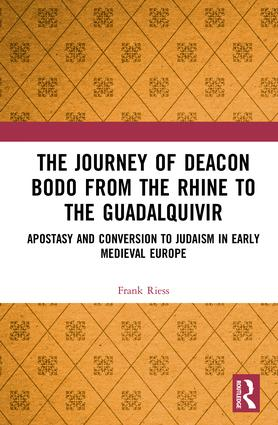 The Journey of Deacon Bodo from the Rhine to the Guadalquivir: Apostasy and Conversion to Judaism in Early Medieval Europe, 1st Edition (Hardback) book cover