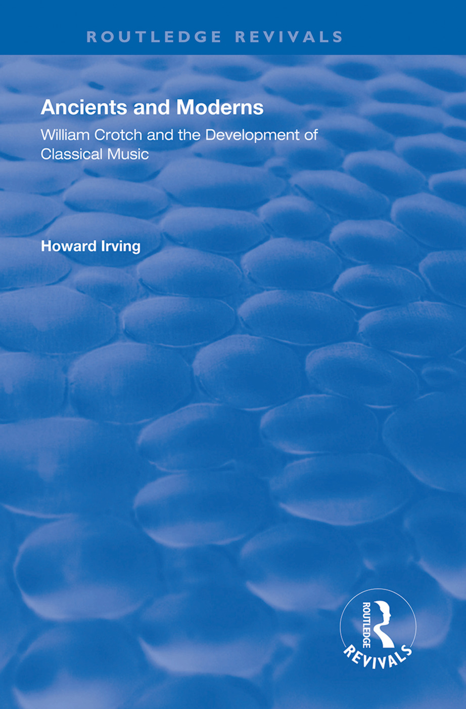 Ancient and Modern: William Crotch and the Development of Classical Music, 1st Edition (Hardback) book cover