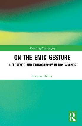 On the Emic Gesture: Difference and Ethnography in Roy Wagner book cover
