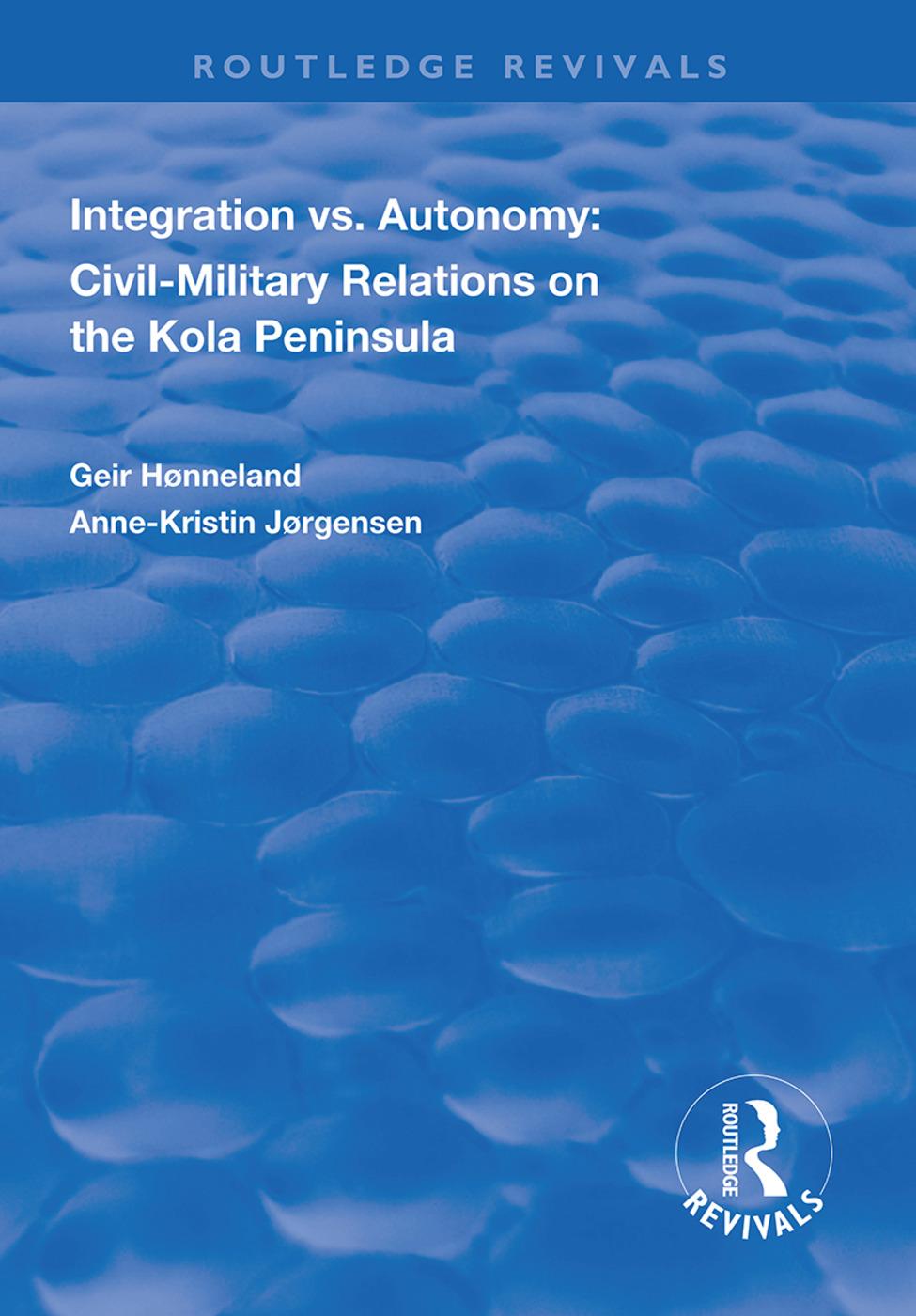 Integration vs. Autonomy: Civil-military Relations on the Kola Peninsula book cover