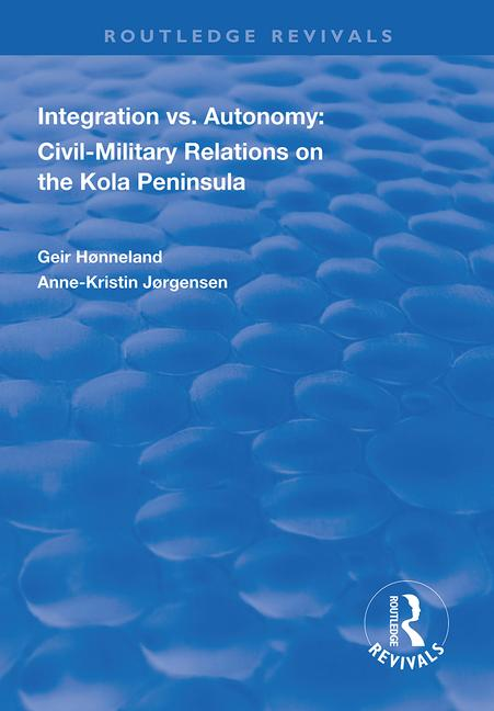 Integration vs. Autonomy: Civil-military Relations on the Kola Peninsula book cover