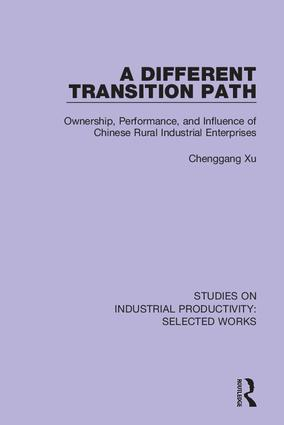 A Different Transition Path: Ownership, Performance, and Influence of Chinese Rural Industrial Enterprises book cover