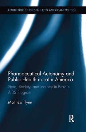Pharmaceutical Autonomy and Public Health in Latin America: State, Society and Industry in Brazil's AIDS Program book cover