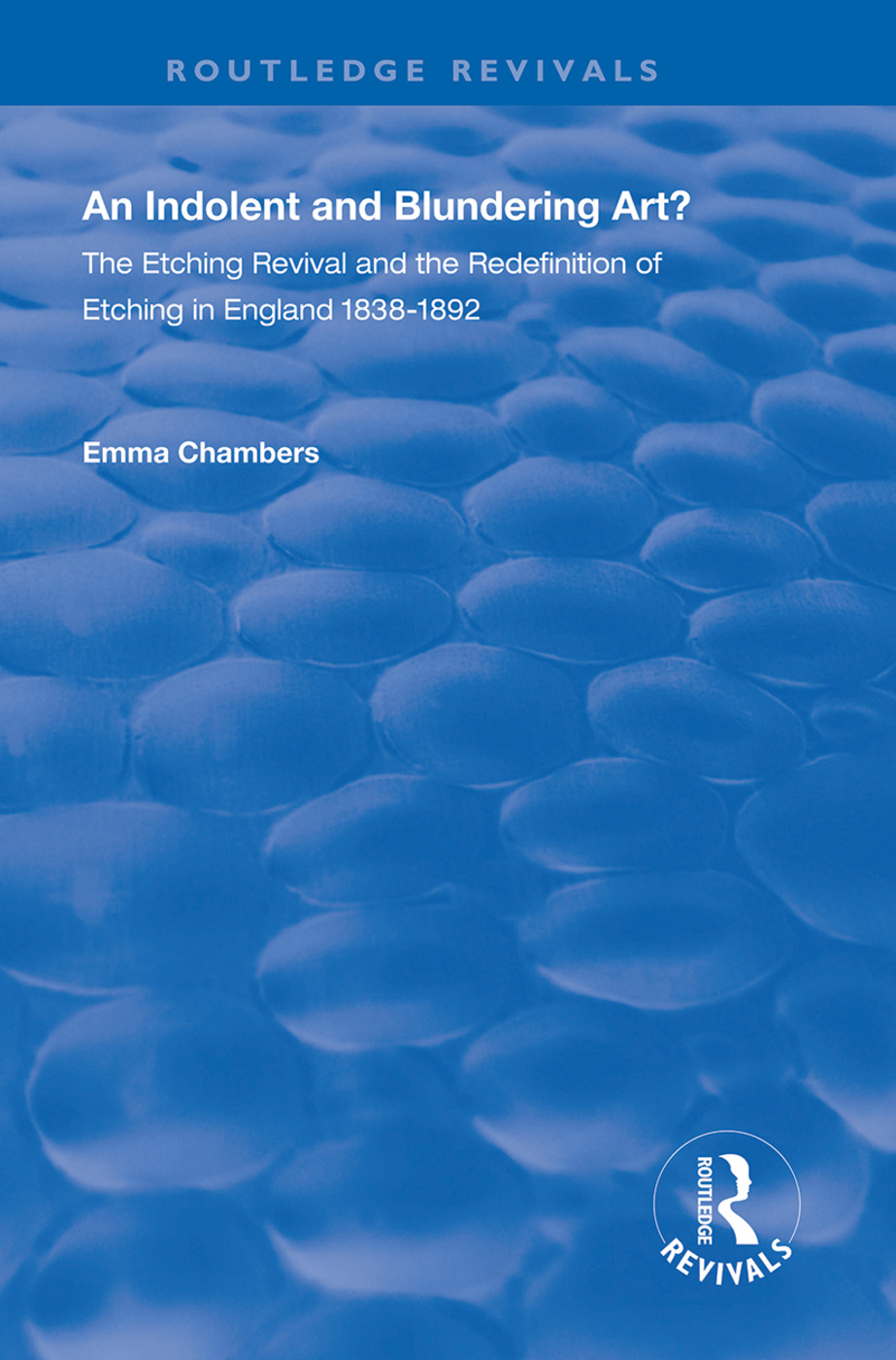 An Indolent and Blundering Art?: The Etching Revival and the Redefinition of Etching in England, 1st Edition (Hardback) book cover