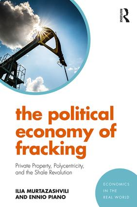 The Political Economy of Fracking: Private Property, Polycentricity, and the Shale Revolution, 1st Edition (Paperback) book cover