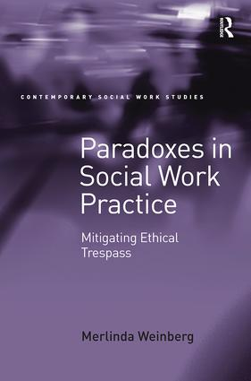 Paradoxes in Social Work Practice: Mitigating Ethical Trespass, 1st Edition (Paperback) book cover