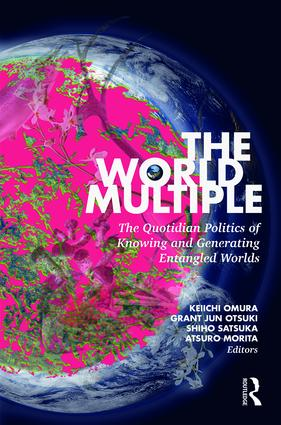 The World Multiple: The Quotidian Politics of Knowing and Generating Entangled Worlds book cover