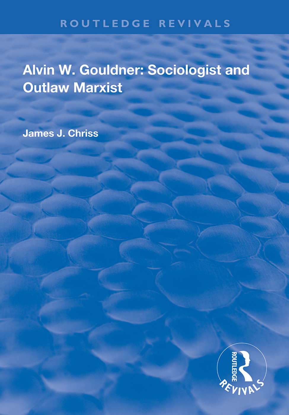 Alvin W.Gouldner: Sociologist and Outlaw Marxist, 1st Edition (Paperback) book cover