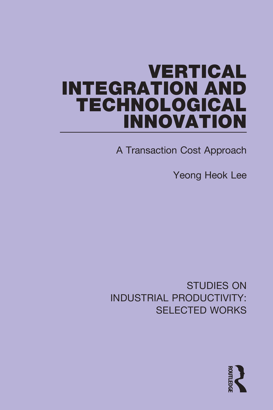 Vertical Integration and Technological Innovation: A Transaction Cost Approach book cover