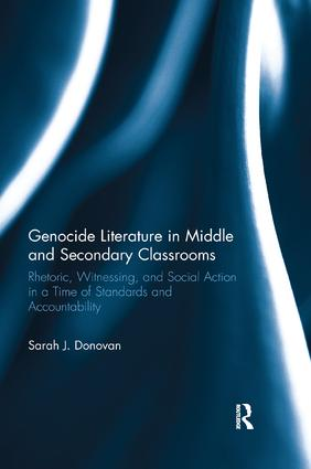 Genocide Literature in Middle and Secondary Classrooms: Rhetoric, Witnessing, and Social Action in a Time of Standards and Accountability book cover