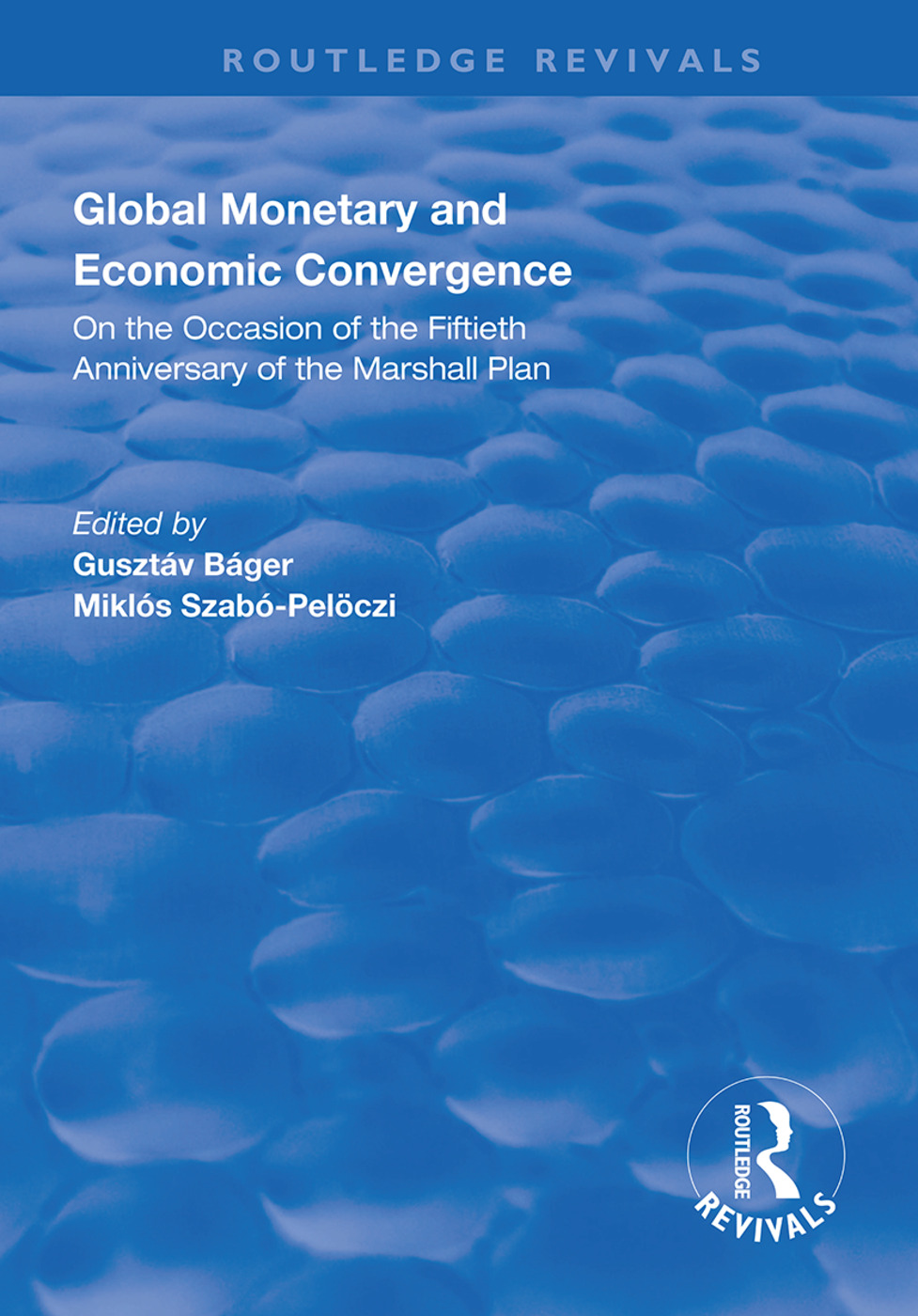 Global Monetary and Economic Convergence: On the Occasion of the Fiftieth Anniversary of the Marshall Plan, 1st Edition (Paperback) book cover