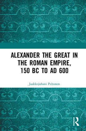 Alexander the Great in the Roman Empire, 150 BC to AD 600: 1st Edition (Hardback) book cover