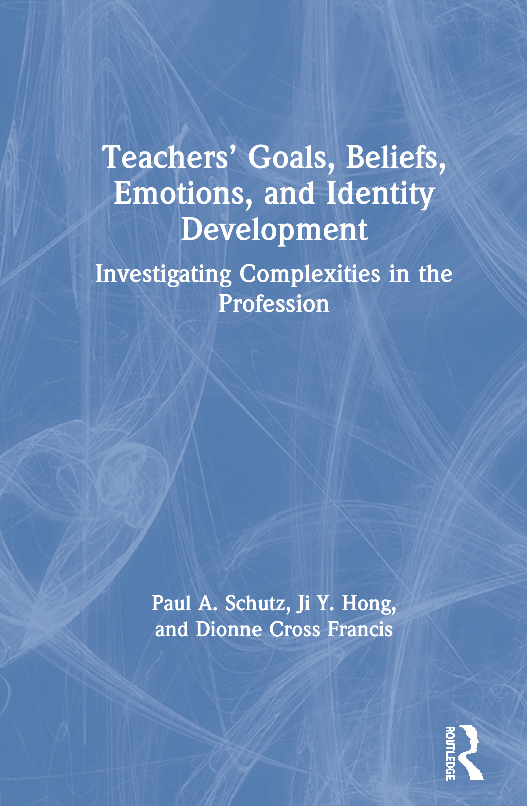 Teachers' Goals, Beliefs, Emotions, and Identity Development: Investigating Complexities in the Profession, 1st Edition (Paperback) book cover