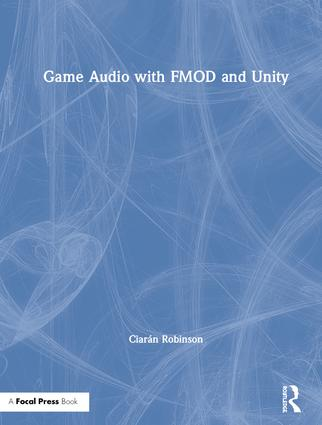 Game Audio with FMOD and Unity: 1st Edition (Hardback) book cover
