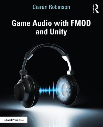 Game Audio with FMOD and Unity: 1st Edition (Paperback) book cover