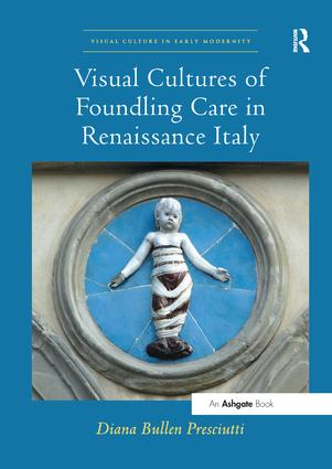 Visual Cultures of Foundling Care in Renaissance Italy: 1st Edition (Paperback) book cover