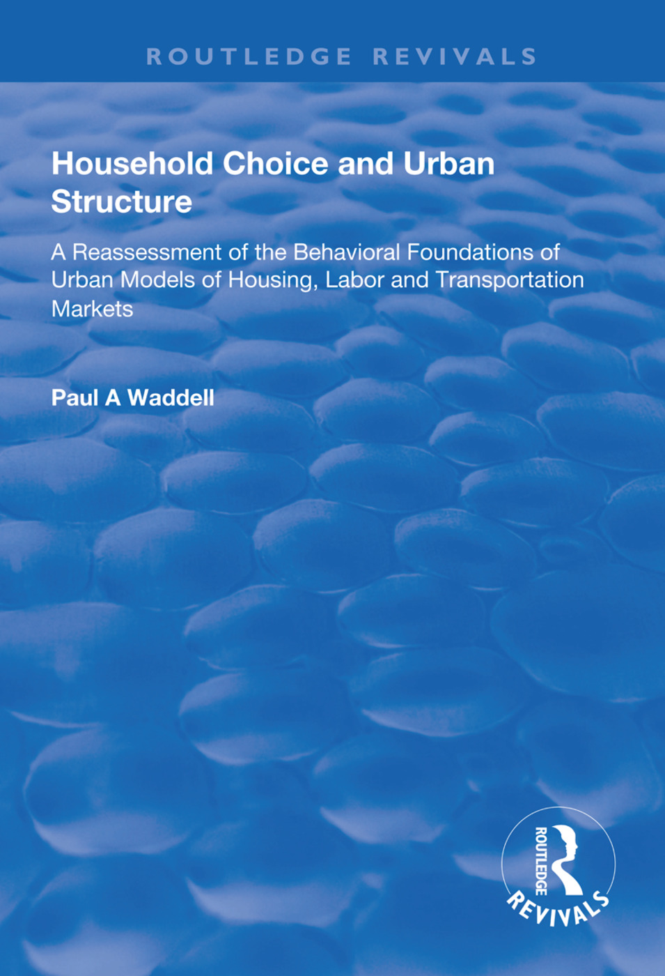 Household Choice and Urban Structure: A Re-Assessment of the Behavioural Foundations of Urban Models of Housing, Labor and Transportation Markets, 1st Edition (Paperback) book cover