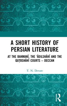 A Short History of Persian Literature: At the Bahmanī, the 'Ādilshāhī and the Qutbshāhī Courts – Deccan, 1st Edition (Hardback) book cover
