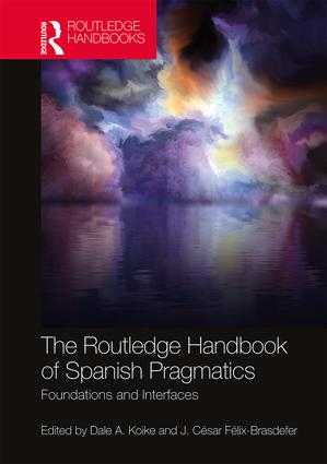 The Routledge Handbook of Spanish Pragmatics: Foundations and Interfaces book cover