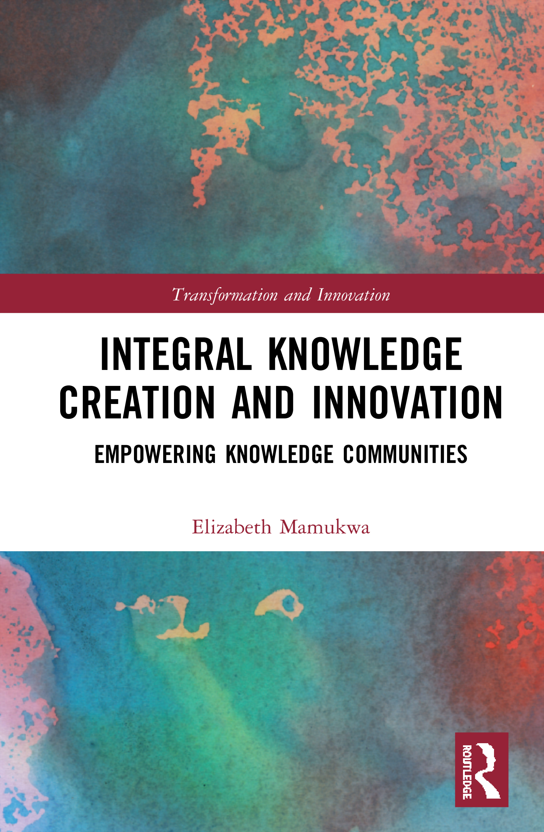 Integral Knowledge Creation and Innovation: Empowering Knowledge Communities book cover