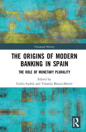 The Origins of Modern Banking in Spain: The Role of Monetary Plurality, 1st Edition (e-Book) book cover