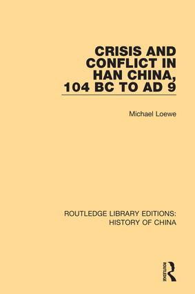 Crisis and Conflict in Han China, 104 BC to AD 9: 1st Edition (Hardback) book cover