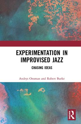 Experimentation in Improvised Jazz: Chasing Ideas, 1st Edition (Hardback) book cover