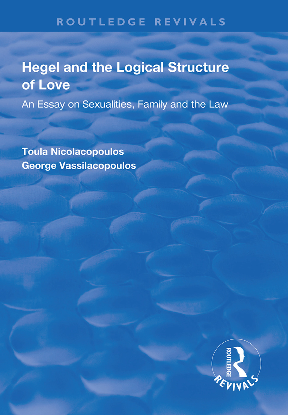 Hegel and the Logical Structure of Love: An Essay on Sexualities, Family and the Law, 1st Edition (Hardback) book cover