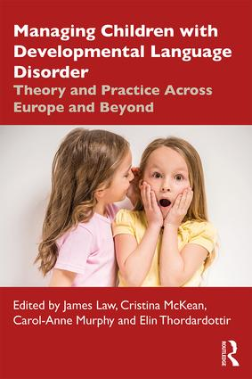 Managing Children with Developmental Language Disorder: Theory and Practice Across Europe and Beyond book cover