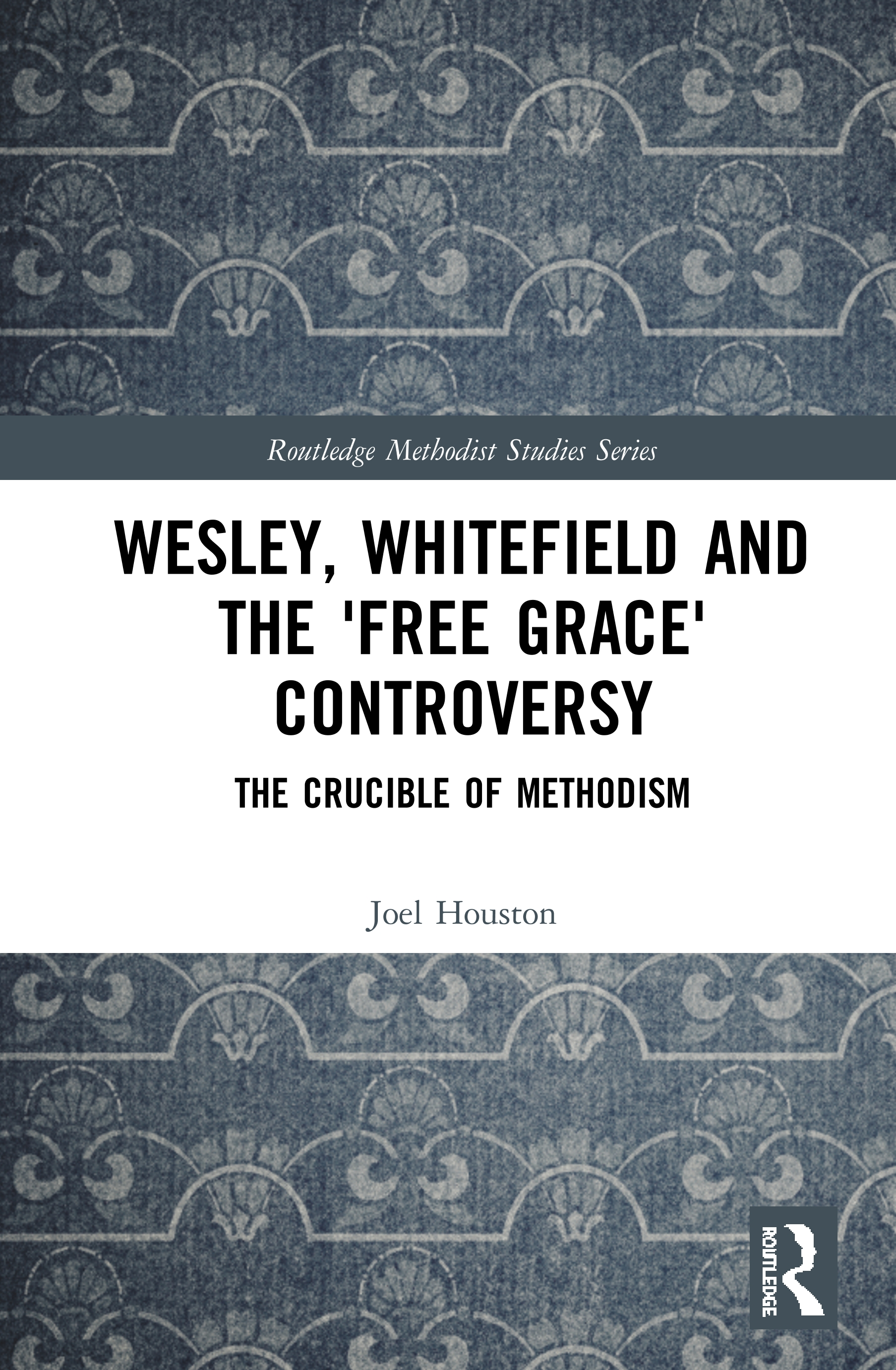 Wesley, Whitefield and the 'Free Grace' Controversy: The Crucible of Methodism book cover