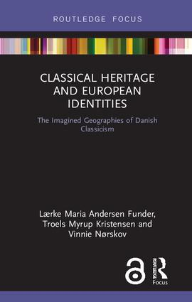 Classical Heritage and European Identities: The Imagined Geographies of Danish Classicism book cover