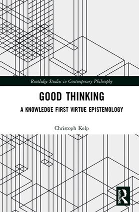 Good Thinking: A Knowledge First Virtue Epistemology, 1st Edition (Hardback) book cover