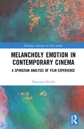Melancholy Emotion in Contemporary Cinema: A Spinozian Analysis of Film Experience, 1st Edition (Hardback) book cover