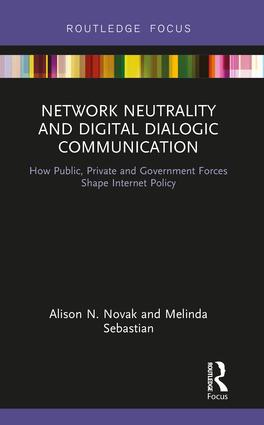 Network Neutrality and Digital Dialogic Communication: How Public, Private and Government Forces Shape Internet Policy book cover