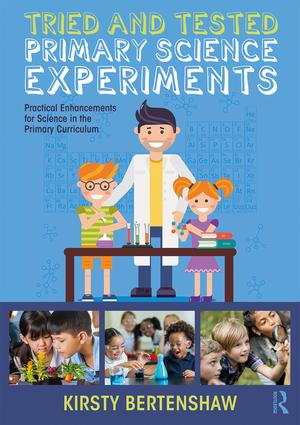Tried and Tested Primary Science Experiments: Practical Enhancements for Science in the Primary Curriculum book cover