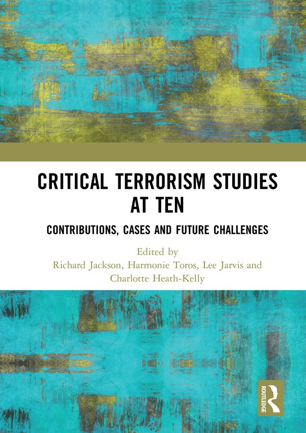 Critical Terrorism Studies at Ten: Contributions, Cases and Future Challenges, 1st Edition (Hardback) book cover