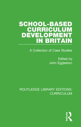 School-based Curriculum Development in Britain: A Collection of Case Studies, 1st Edition (Hardback) book cover