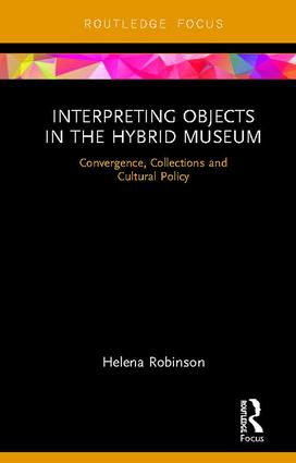 Interpreting Objects in the Hybrid Museum: Convergence, Collections and Cultural Policy book cover