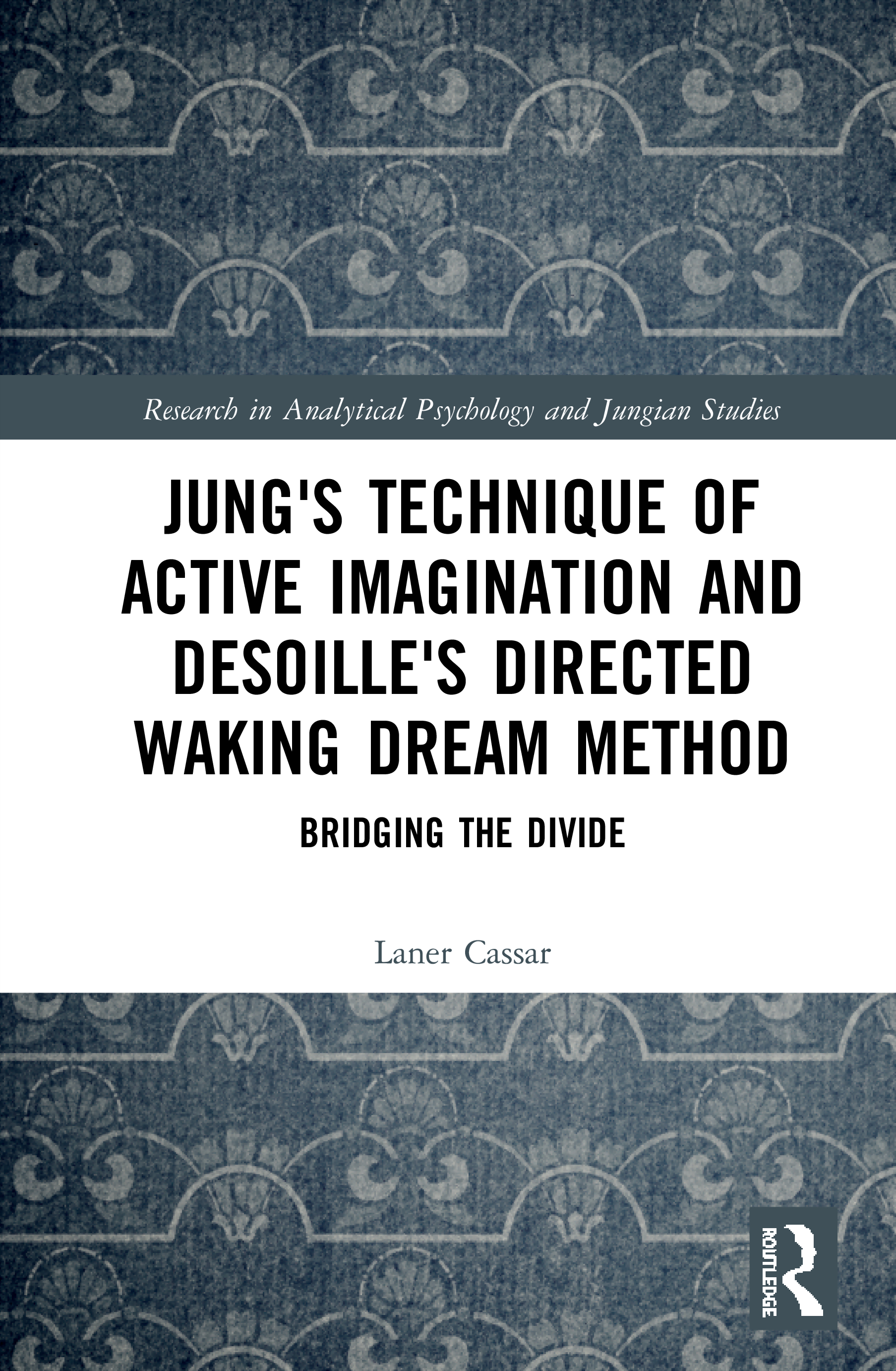Jung's Technique of Active Imagination and Desoille's Directed Waking Dream Method: Bridging the Divide book cover