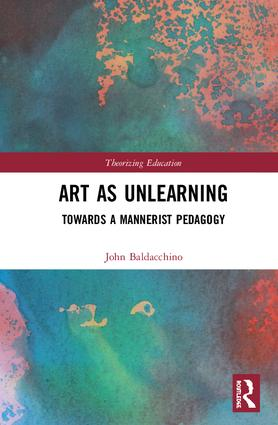 Art as Unlearning: Towards a Mannerist Pedagogy book cover